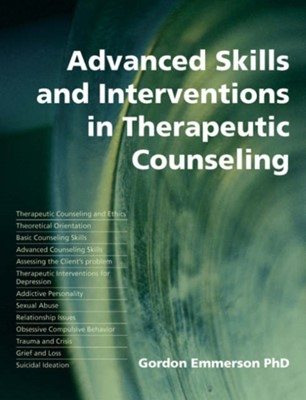 Advanced Skills and Interventions in Therapeutic Counselling Gordon Emmerson 9781845900175