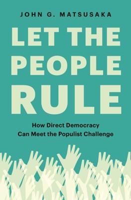 Let the People Rule John G. Matsusaka 9780691199726