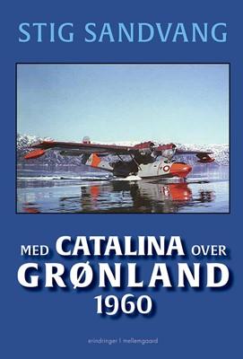 Med Catalina over Grønland 1960 Stig Sandvang 9788772188096