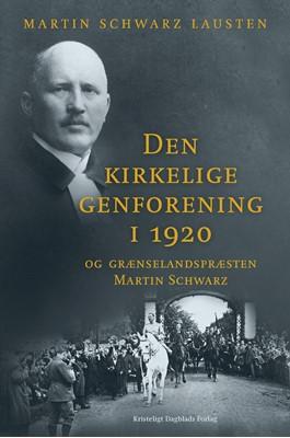 Den kirkelige genforening i 1920 Martin Schwarz Lausten 9788774674641