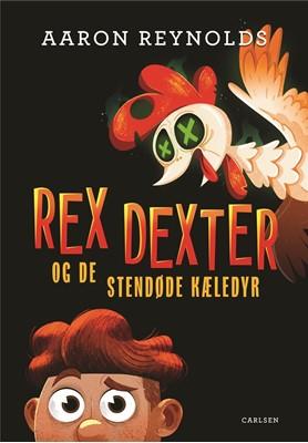 Rex Dexter og de stendøde kæledyr Aaron Reynolds 9788711986158