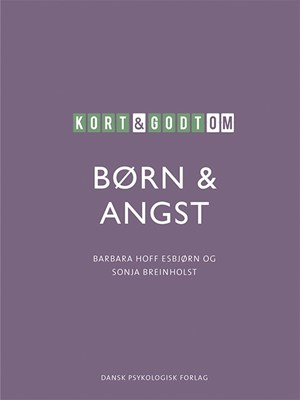Kort & godt om børn & angst Barbara Hoff Esbjørn, Sonja Breinholst 9788771587821