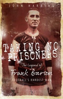 Taking No Prisoners John Harding 9781785315299
