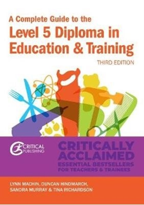 A Complete Guide to the Level 5 Diploma in Education and Training Sandra Murray, Duncan Hindmarch, Tina Richardson, Lynn Machin 9781913063375