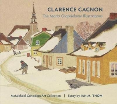 Clarence Gagnon the Maria Chapdelaine Illustrations  9780764987434