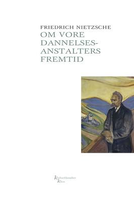 Om vore dannelsesanstalters fremtid  Friedrich Nietzsche 9788772045740