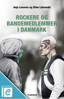 Rockere og bandemedlemmer i Danmark Anja Leavens, Stine Lukowski 9788772162645
