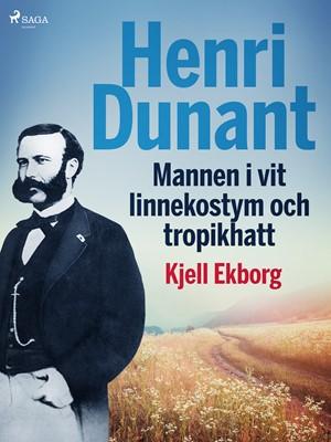Henri Dunant, Mannen i vit linnekostym och tropikhatt Kjell Ekborg 9788726484526