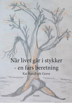 Når livet går i stykker - en fars beretning Kai  Randbæk Greve 9788797189726