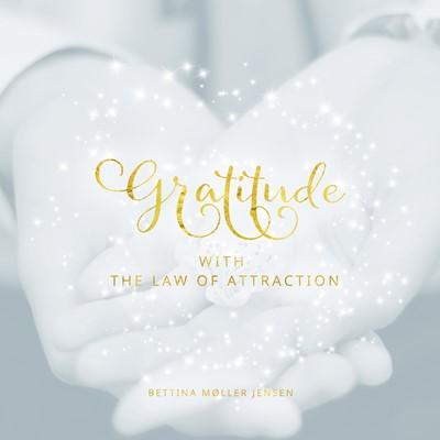 Gratitude with the Law of Attraction Bettina Møller Jensen 9788743082071