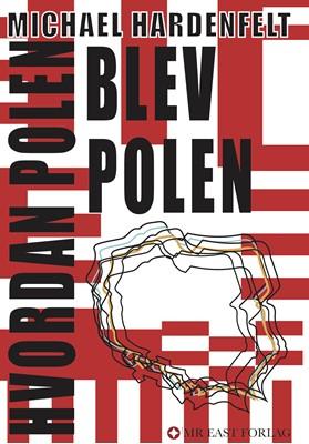 Hvordan Polen blev Polen Michael Hardenfelt 9788799884292