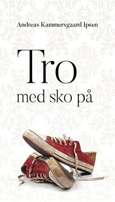 Tro med sko på Andreas Kammersgaard Ipsen 9788774251217