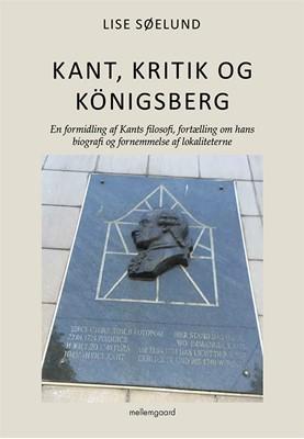 Kant, kritik og Königsberg Lise Søelund 9788772188348