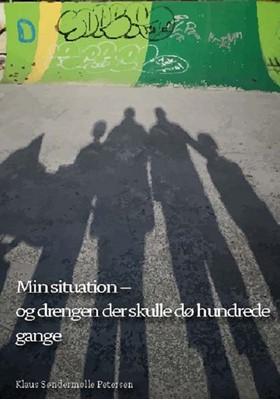 Min situation – og drengen der skulle dø hundrede gange Klaus Søndermølle Petersen 9788793377813