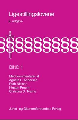 Ligestillingslovene bind 1 Christina D. Tvarnø, Ruth Nielsen, Agnete L. Andersen, Kirsten Precht 9788757442434