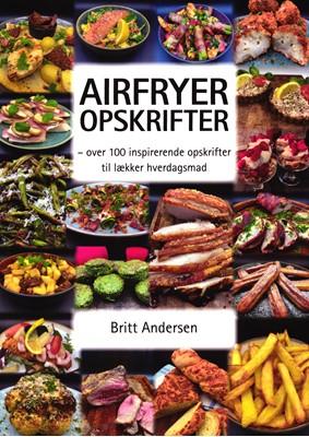 Airfryer opskrifter Britt Andersen 9788797206706