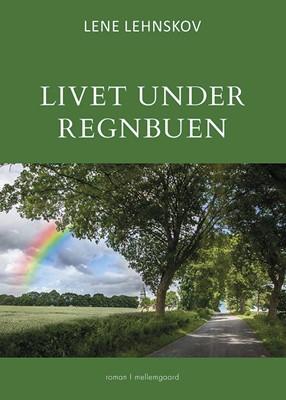 Livet under regnbuen Lene Lehnskov 9788772188683