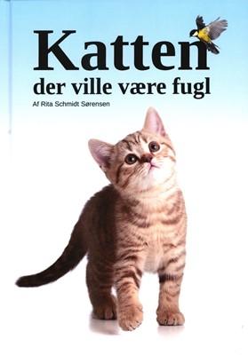 Katten der ville være fugl Rita Schmidt Sørensen 9788797198209