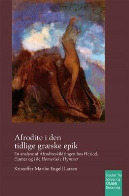 Afrodite i den tidlige græske epik Kristoffer Maribo Engell Larsen 9788763546676