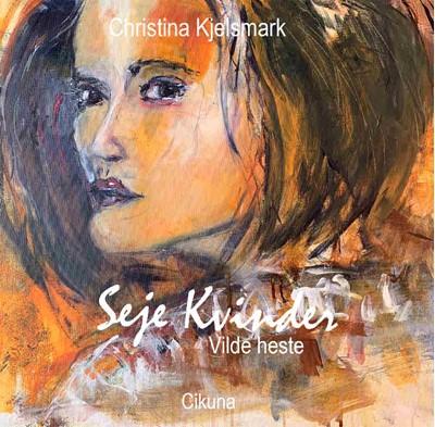 Seje kvinder- Vilde heste Christina  Kjelsmark 9788799726004
