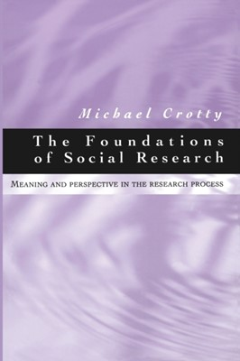 The Foundations of Social Research Michael Crotty, Michael J Crotty 9780761961062