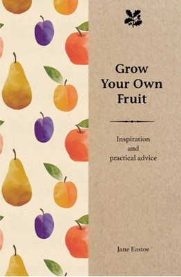 Grow Your Own Fruit Jane Eastoe 9781911358060