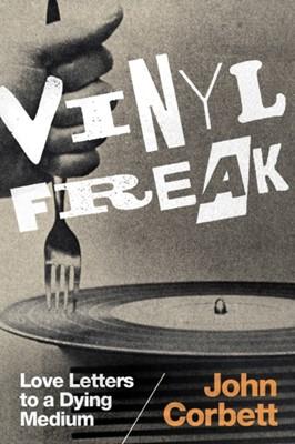 Vinyl Freak John Corbett 9780822363668