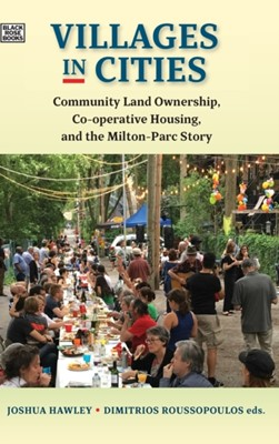 Villages in Cities - Community Land Ownership and Cooperative Housing in Milton Parc and Beyond Joshua Hawley, Dimitri Roussopoulos 9781551646886