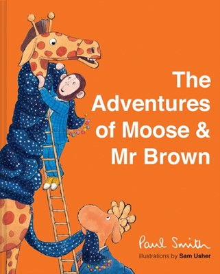 The Adventures of Moose & Mr Brown Sir Paul Smith 9781843654285