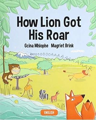 HOW LION GOT HIS ROAR NOKUGCINA E MHLOPHE 9781485628521