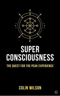 Super Consciousness Colin Wilson 9781786782885