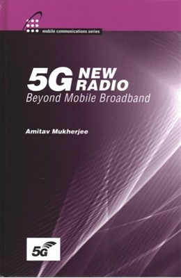 5G New Radio: Beyond Mobile Broadband Amitav Mukherjee 9781630816407