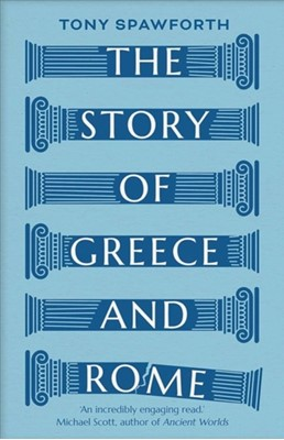 The Story of Greece and Rome Tony Spawforth 9780300251647