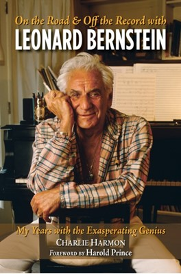 On the Road and Off the Record with Leonard Bernstein Harold Hal Prince, Charlie Harmon 9781623545420