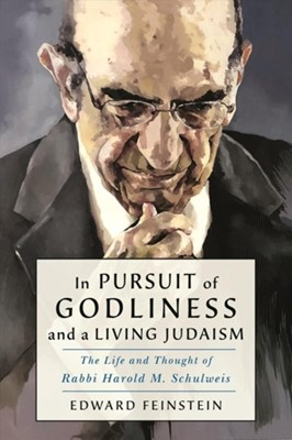 In Pursuit of Godliness and a Living Judaism Edward M. Feinstein 9781684424344