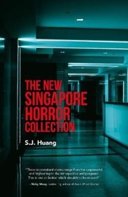 The New Singapore Horror Collection SJ Huang 9789814868228