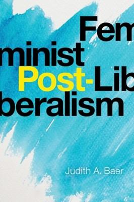 Feminist Post-Liberalism Judith A. Baer 9781439917282
