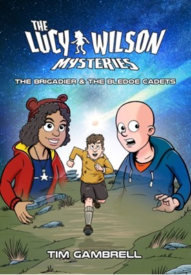 The Lucy Wilson Mysteries: The Brigadier and the Bledoe Cadets Tim Gambrell 9781912535682