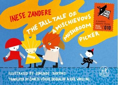 The Tall Tale of a Mischievous Mushroom Picker Inese Zandere 9781912915521