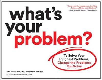 What's Your Problem? Thomas Wedell-Wedellsborg 9781633697225