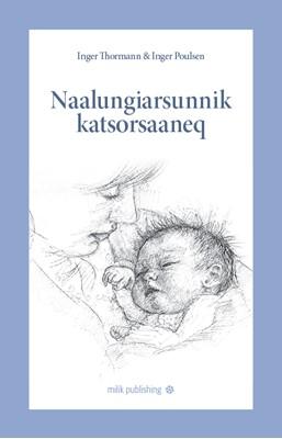 Naalungiarsunnik Katsorsaaneq Inger Poulsen, Inger Thormann 9788793941007