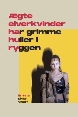 Ægte elverkvinder har grimme huller i ryggen Emma Elver Wolff 9788793927827