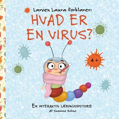 Larven Laura forklarer: Hvad er en virus? Susanne Bohne 9788743082422