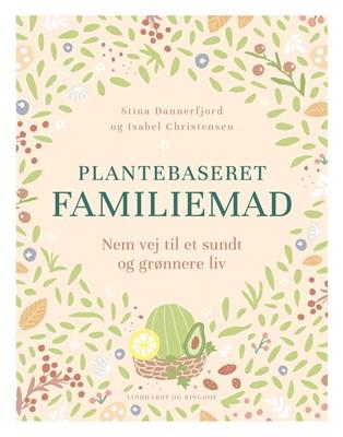 Plantebaseret familiemad - nem vej til et sundt og grønnere madliv Stina Dannerfjord, Isabel Christensen 9788711983027