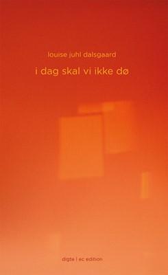 i dag skal vi ikke dø Louise Juhl Dalsgaard 9788793783089