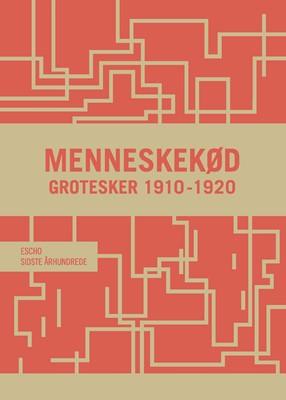 Menneskekød - grotesker 1910-1920 Astrid Ehrencron-Kidde, Johan Plesner, Ingeborg Johansen, Thorkil Barfod, Karin Michaëlis, Laurids Skands, Gustav Bauditz, Carl Gandrup 9788797083673
