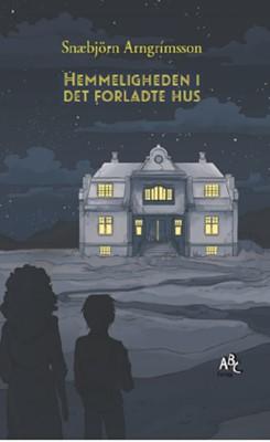 Hemmeligheden i det forladte hus Snæbjörn Arngrímsson 9788779168169
