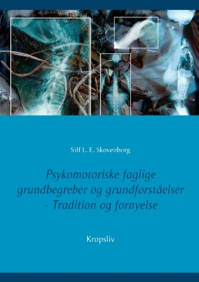 Psykomotoriske  faglige  grundbegreber og grundforståelser Siff L. E. Skovenborg 9788743082521