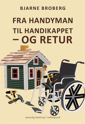 Fra handyman til handikappet – og retur Bjarne Broberg 9788772189444