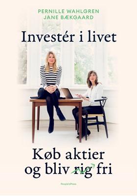 Investér i livet Pernille Wahlgren, Jane Bækgaard 9788770367714